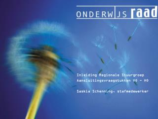 Inleiding Regionale Stuurgroep Aansluitingsvraagstukken VO - HO  Saskia Schenning, stafmedewerker