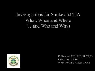 Investigations for Stroke and TIA What, When and Where (…and Who and Why)