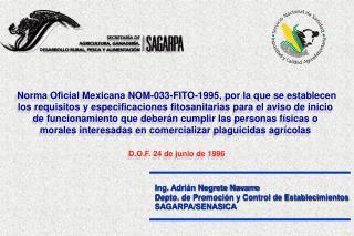 Ing. Adrián Negrete Navarro Depto. de Promoción y Control de Establecimientos SAGARPA/SENASICA