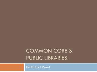 Common Core &  Public Libraries: