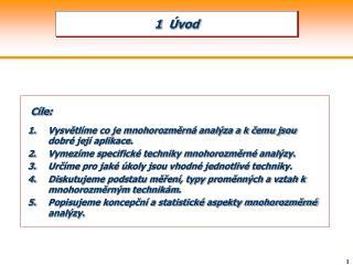 Cíle : Vysvětlíme co je mnohorozměrná analýza a k čemu jsou dobré její aplikace .