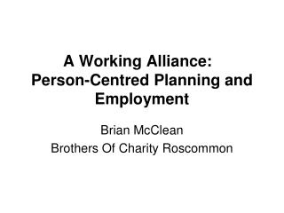 A Working Alliance: � Person-Centred Planning and Employment