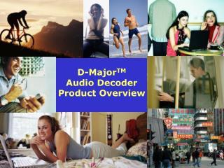 D-Major TM  Audio Decoder Product Overview