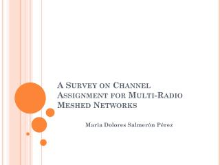 A Survey on Channel Assignment for Multi-Radio Meshed Networks