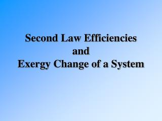 Second Law Efficiencies and Exergy Change of a System