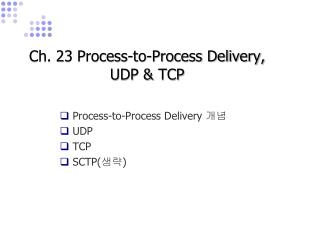 Ch. 23 Process-to-Process Delivery,  UDP & TCP
