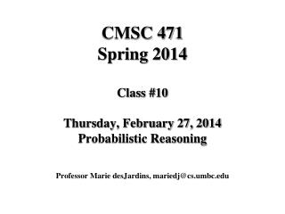 CMSC 471 Spring 2014 Class #10 Thursday, February 27, 2014 Probabilistic Reasoning