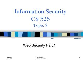 Information Security  CS 526 Topic 8