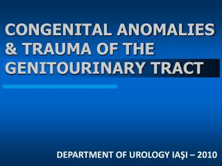 CONGENITAL ANOMALIES & TRAUMA OF THE GENITOURINARY TRACT