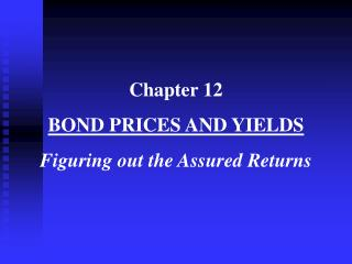 Chapter 12 BOND PRICES AND YIELDS Figuring out the Assured Returns