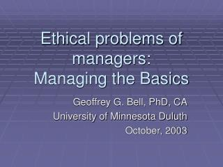 Ethical problems of managers: Managing the Basics