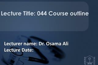 Lecturer name: Dr. Osama Ali Lecture Date: