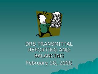 DRS TRANSMITTAL REPORTING AND BALANCING February 28, 2008