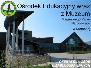 Ośrodek Edukacyjny wraz z Muzeum Magurskiego Parku Narodowego w Krempnej