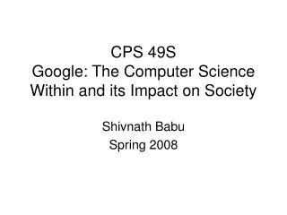 CPS 49S Google: The Computer Science Within and its Impact on Society