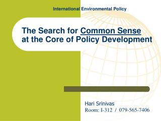 The Search for  Common Sense  at the Core of Policy Development