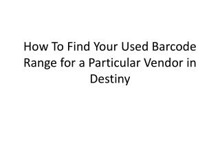 How To Find Your Used Barcode Range for a Particular Vendor in Destiny