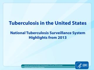 Tuberculosis in the United States National Tuberculosis Surveillance System Highlights from 2013