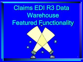 Claims EDI R3 Data Warehouse                             Featured Functionality