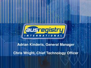 Adrian Kinderis, General Manager Chris Wright, Chief Technology Officer
