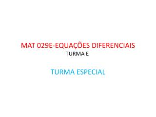 MAT 029E-EQUAÇÕES DIFERENCIAIS  TURMA E