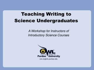 Teaching Writing to  Science Undergraduates