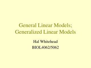 General Linear Models; Generalized Linear Models
