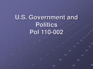 U.S. Government and Politics Pol 110-002