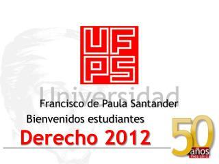 Bienvenidos estudiantes  Derecho 2012