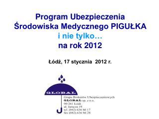 Program Ubezpieczenia Srodowiska Medycznego PIGULKA i nie tylko  na rok 2012  L dz, 17 stycznia  2012 r.