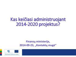 Kas keičiasi administruojant 2014-2020 projektus?