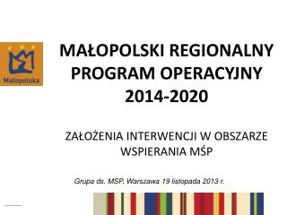 Ma?opolski regionalny program operacyjny 2014-2020 Za?o?enia interwencji w obszarze wspierania M?P
