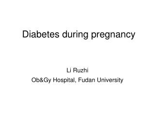 Diabetes during pregnancy