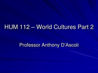 HUM 112 – World Cultures Part 2