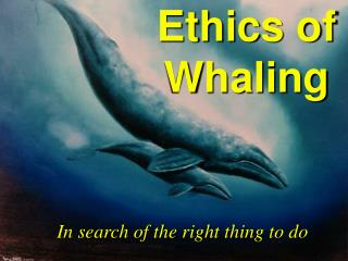 Ethics of Whaling
