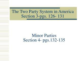 The Two Party System in America Section 3-pgs. 126- 131