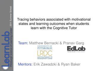 Team:  Matthew Bernacki &  Pranav Garg Mentors:  Erik  Zawadzki  & Ryan Baker