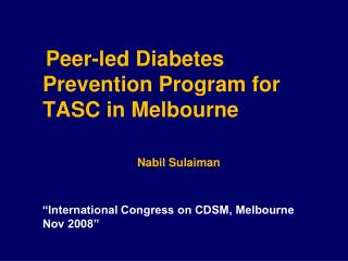 Peer-led Diabetes Prevention Program for TASC in Melbourne    Nabil Sulaiman