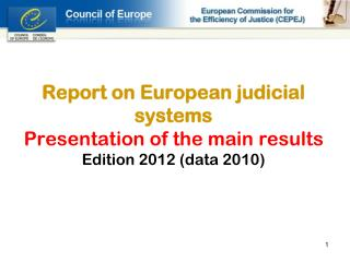 Report on European judicial systems Presentation of the main results Edition 2012 (data 2010)
