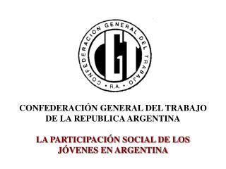 CONFEDERACIÓN GENERAL DEL TRABAJO DE LA REPUBLICA ARGENTINA LA PARTICIPACIÓN SOCIAL DE LOS