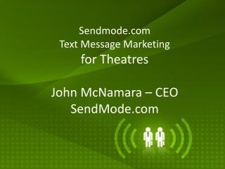 Sendmode Text Message Marketing for Theatres John McNamara – CEO SendMode