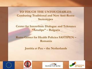 TO TOUCH THE UNTOUCHABLES: Combating Traditional and New Anti-Roma Stereotypes