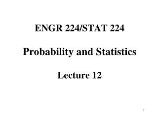 ENGR 224/STAT 224  Probability and Statistics Lecture 12