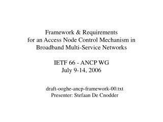 draft-ooghe-ancp-framework-00.txt Presenter: Stefaan De Cnodder
