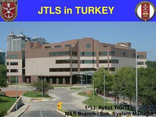 1 st Lt. Aykut YIGITEL M&S Branch / Sim. System Manager