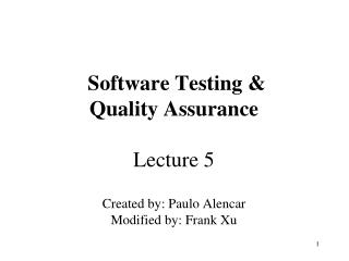 Software Testing &  Quality Assurance Lecture 5 Created by: Paulo Alencar Modified by: Frank Xu