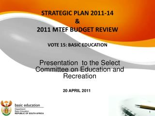 STRATEGIC PLAN 2011-14 & 2011 MTEF BUDGET REVIEW  VOTE 15: BASIC EDUCATION