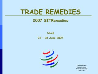 TRADE REMEDIES 2007 SITRemedies Seoul 26 – 28 June 2007