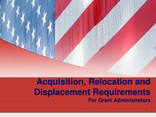 Acquisition, Relocation and Displacement Requirements For Grant Administrators