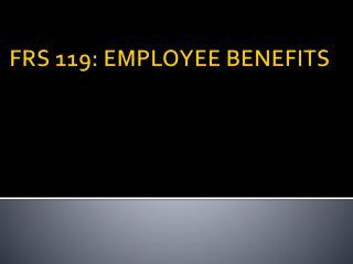 FRS 119: EMPLOYEE BENEFITS